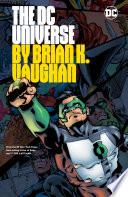 The DC Universe By Brian K. Vaughan : last man, ex machina, saga, runaways, paper girls...