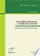Social Media Marketing im B2B-Unternehmen: Charakteristika, Ziele und Wertbeiträge