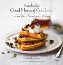 Sarabeth S Good Morning Cookbook : her most beloved breakfast and brunch recipes....