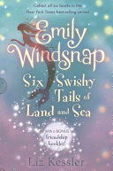 Emily Windsnap  Six Swishy Tails of Land and Sea