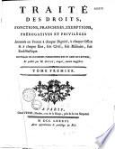 Traité des droits, fonctions, franchises, exemptions, privilèges et prérogatives annexés en France à chaque dignité, à chaque office et à chaque état, soit civil, soit militaire, soit ecclésiastique