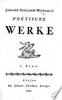 Johann Benjamin Michaelis poetische Werke. Bd. 1. [Edited, with a life of the author, by C. H. Schmid.]