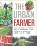 The Urban Farmer : small capital investment, and without the need...