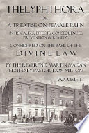 Thelyphthora Or a Treatise on Female Ruin Volume 1  in Its Causes  Effects  Consequences  Prevention    Remedy  Considered on the Basis of Divine Law Book PDF