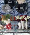 William Yeoward  Blue and White and Other Color Stories