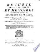 Recueil des actes, titres et mémoires concernant les affaires du clergé de France, augmenté dʾun grand nombre de pièces & dʾobservations sur la discipline présente de lʾÉglise