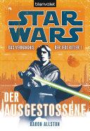 Star Wars. Das Verhängnis der Jedi-Ritter. Der Ausgestoßene