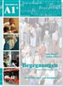 Begegnungen: Deutsch als Fremdsprache : Integriertes Kurs- und Arbeitsbuch : Sprachniveau A1+