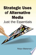 Strategic Uses of Alternative Media  Just the Essentials