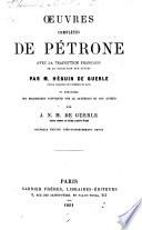 Œuvres complètes de Pétrone, avec la traduction française ... par M. Héguin de Guerle ... et précédées des recherches sceptiques sur le Satyricon et son auteur par J. N. M. de Guerle ... Nouvelle édition ... revue
