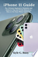 Iphone 11 Guide The Ultimate Beginners Dummies And Seniors S Tips And Tricks Manual On How To Use Your Phone Optimally