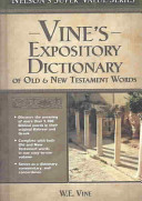 Vine's Expository Dictionary Of The Old And New Testament Words : original bible authors-quickly and easily. this...