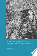 Tropical Warfare in the Asia Pacific Region  1941 45