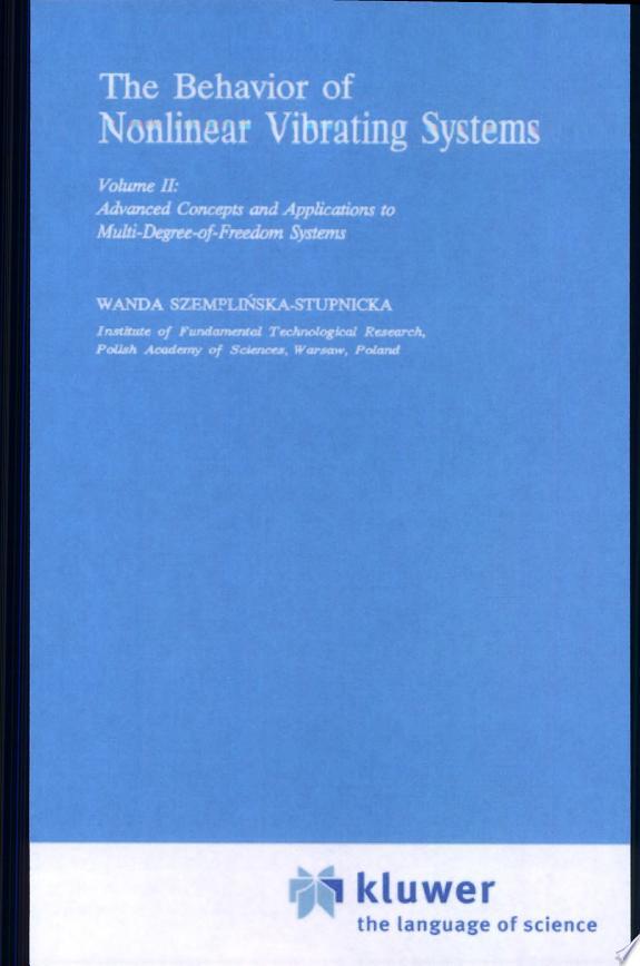 The behavior of nonlinear vibrating systems . Volume II , Advanced concepts and applications to multi-degree-freedom- systems / Wanda Szemplinska-Stupnicka.- Dordrecht ; Boston ; London : Kluwer Academic Publishers , 1990