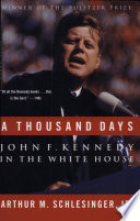 A Thousand Days by Arthur Meier Schlesinger