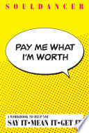 Pay Me What I M Worth A Workbook To Help You Say It Mean It Get It