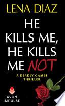 He Kills Me  He Kills Me Not