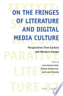 On the Fringes of Literature and Digital Media Culture