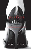 The Perfect Alibi A Jessie Hunt Psychological Suspense Thriller Book Eight