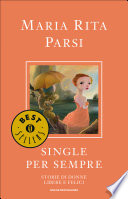 Single per sempre  Storie di donne libere e felici
