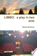 LIMBO  a play in two acts by Shane Rochon