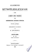 Allgemeines Künstlerlexicon, oder, Leben und Werke der berühmtesten bildenden Künstler