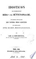 Idioticon der österreichischen Berg- und Hüttensprache, zum besseren Verständnisse des österr. Berg-Gesetzes