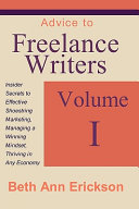 Advice to Freelance Writers: Insider Secrets to Effective Shoestring Marketing, Managing a Winning Mindset, and Thriving in Any Economy You You May Have Read The Books Attended