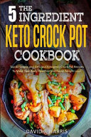 The 5 Ingredient Keto Crock Pot Cookbook
