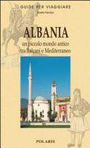 Copertina Libro Albania. Un piccolo mondo antico tra Balcani e Mediterraneo