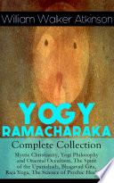 YOGY RAMACHARAKA   Complete Collection  Mystic Christianity  Yogi Philosophy and Oriental Occultism  The Spirit of the Upanishads  Bhagavad Gita  Raja Yoga  The Science of Psychic Healing