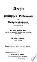 Archiv der politischen Oekonomie und Polizeiwissenschaft, herausgegeben von Dr. Karl Heinrich Rau ... und Dr. Georg Hanssen, Professor in Leipzig