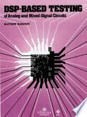 DSP Based Testing of Analog and Mixed Signal Circuits