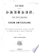 Guide Through Dresden Its Environs And Saxon Switzerland With One Map Of The City And Two Of Saxon Switzerland book