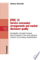 Ifric 12 service concession arrangements and market disclosure quality  Investigation amongst European listed companies in the more extensive scenario of accounting standardisation