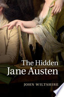 The Hidden Jane Austen / John Wiltshire, La Trobe University, Melbourne.