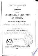 Personal Narrative of Travels to the Equinoctial Regions of America  During the Years 1799 1804 by Alexander Von Humboldt and Aime Bonpland Written in French by Alexander Von Humboldt