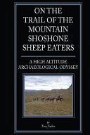 On the Trail of the Mountain Shoshone Sheep Eaters