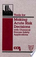 Tools for Making Acute Risk Decisions with Chemical Process Safety Applications