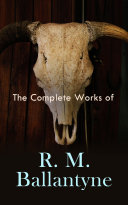 The Complete Works of R. M. Ballantyne Book