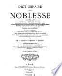 Dictionnaire de la noblesse, contenant les genealogies, l'histoire et la chronologie des familles nobles de la France (etc.)