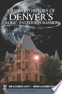 A Haunted History of Denver s Croke Patterson Mansion