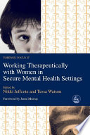 Working Therapeutically with Women in Secure Mental Health Settings