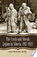 The Czech and Slovak Legion in Siberia  1917 1922