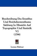 Beschreibung Des Erzstiftes Und Reichsfurstenthums Salzburg in Hinsicht Auf Topographie Und Statistik V2 (1796)