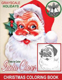 Grayscale Holidays Time to Color Santa Claus Adult Coloring Book