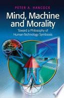 Mind  Machine and Morality
