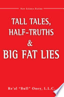 Tall Tales  Half Truths  and Big Fat Lies