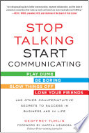 Stop Talking, Start Communicating: Counterintuitive Secrets to Success in Business and in Life, with a foreword by Martha Mendoza All Don T Be Yourself Not Exactly What