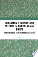 Becoming a Woman and Mother in Greco Roman Egypt